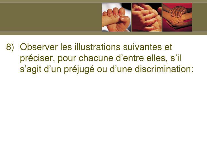 Observer les illustrations suivantes et préciser, pour chacune d'entre elles, s'il s'agit d'un préjugé ou d'une discrimination: