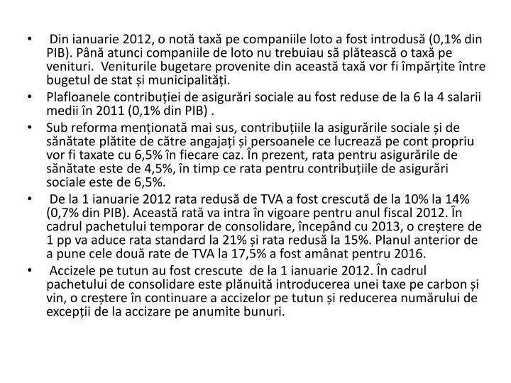 Din ianuarie 2012, o not tax pe companiile loto a fost introdus (0,1% din PIB). Pn atunci companiile de loto nu trebuiau s plteasc o tax pe venituri.  Veniturile bugetare provenite din aceast tax vor fi mprite ntre bugetul de stat i municipaliti.