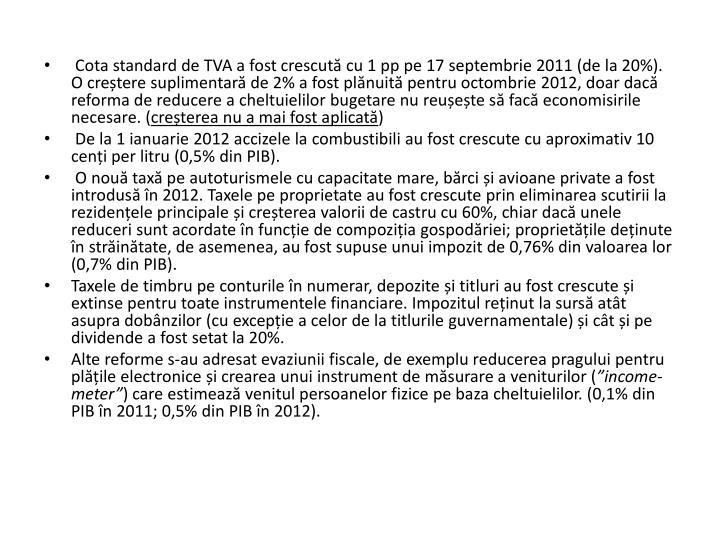 Cota standard de TVA a fost crescut cu 1 pp pe 17 septembrie 2011 (de la 20%). O cretere suplimentar de 2% a fost plnuit pentru octombrie 2012, doar dac reforma de reducere a cheltuielilor bugetare nu reuete s fac economisirile necesare. (