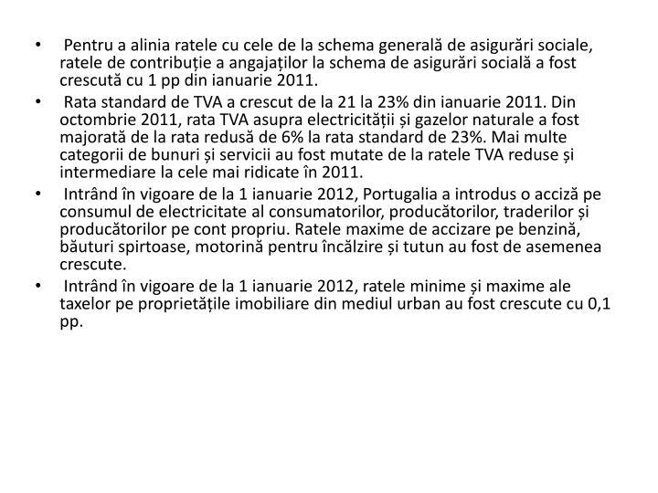 Pentru a alinia ratele cu cele de la schema general de asigurri sociale, ratele de contribuie a angajailor la schema de asigurri social a fost crescut cu 1 pp din ianuarie 2011.