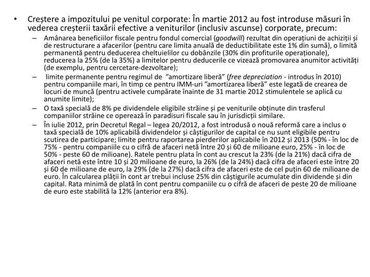 Cretere a impozitului pe venitul corporate: n martie 2012 au fost introduse msuri n vederea creterii taxrii efective a veniturilor (inclusiv ascunse) corporate, precum: