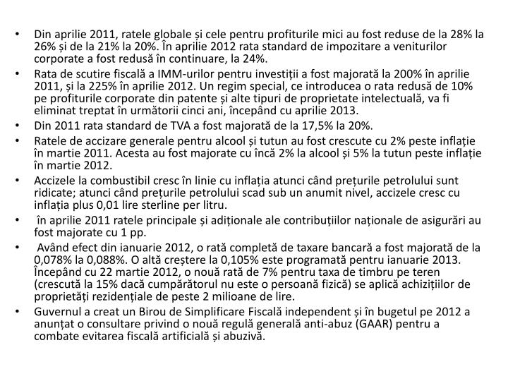 Din aprilie 2011, ratele globale i cele pentru profiturile mici au fost reduse de la 28% la 26% i de la 21% la 20%. n aprilie 2012 rata standard de impozitare a veniturilor corporate a fost redus n continuare, la 24%.
