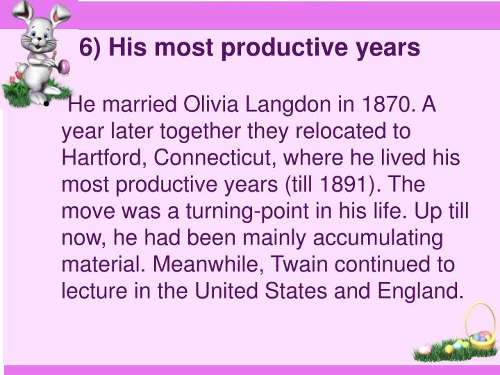 6) His most productive years
