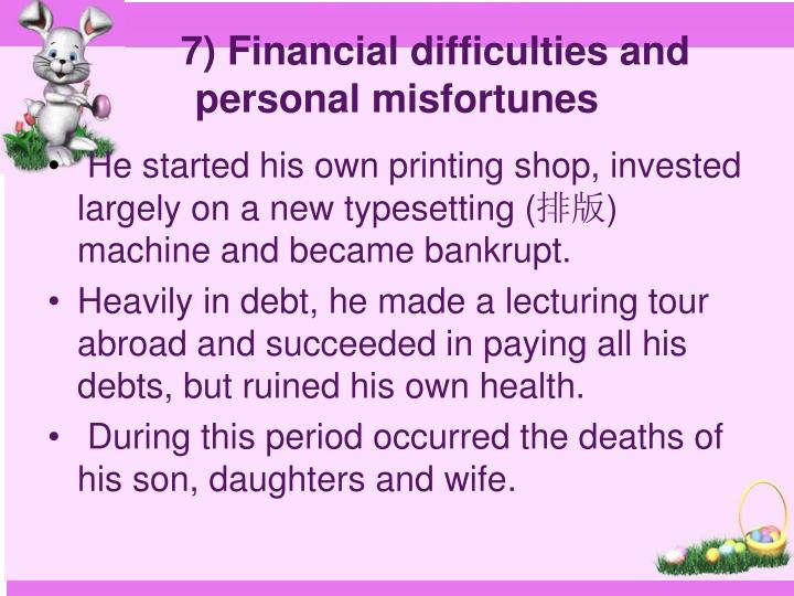 7) Financial difficulties and personal misfortunes