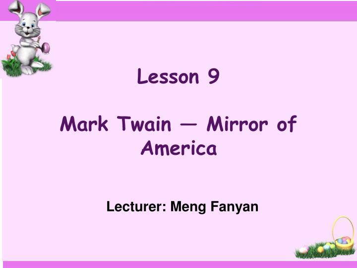 Lesson 9 mark twain mirror of america