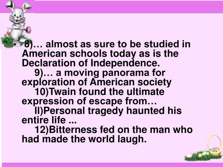 8)… almost as sure to be studied in American schools today as is the Declaration of Independence.