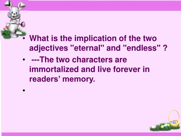 "What is the implication of the two adjectives ""eternal"" and ""endless"" ?"