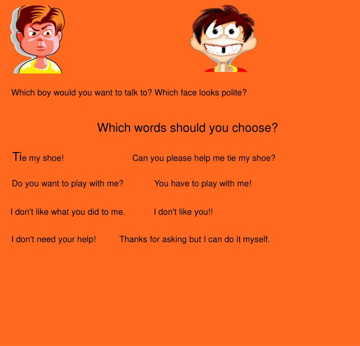 Which boy would you want to talk to? Which face looks polite?
