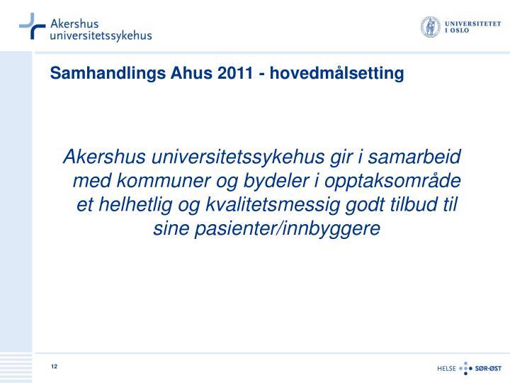 Samhandlings Ahus 2011 - hovedmålsetting