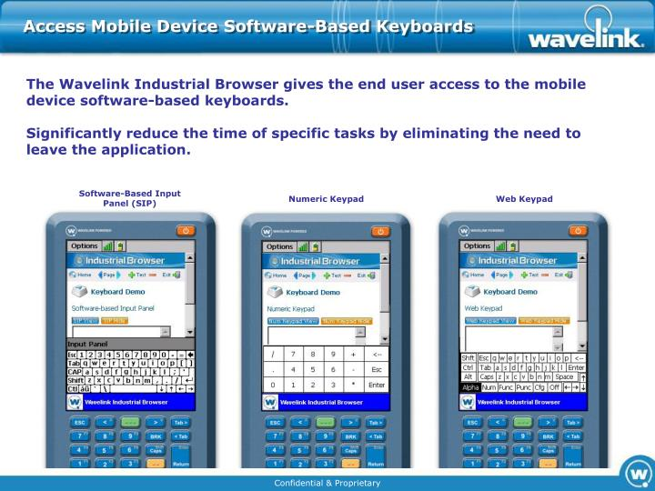 The Wavelink Industrial Browser gives the end user access to the mobile device software-based keyboards.