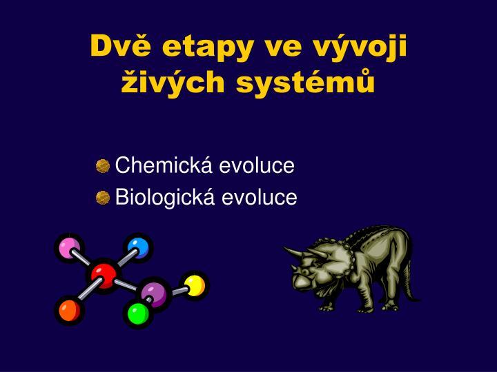 Dvě etapy ve vývoji živých systémů