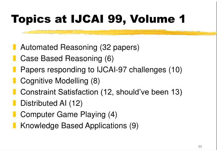 Topics at IJCAI 99, Volume 1