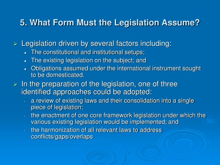 5. What Form Must the Legislation Assume?