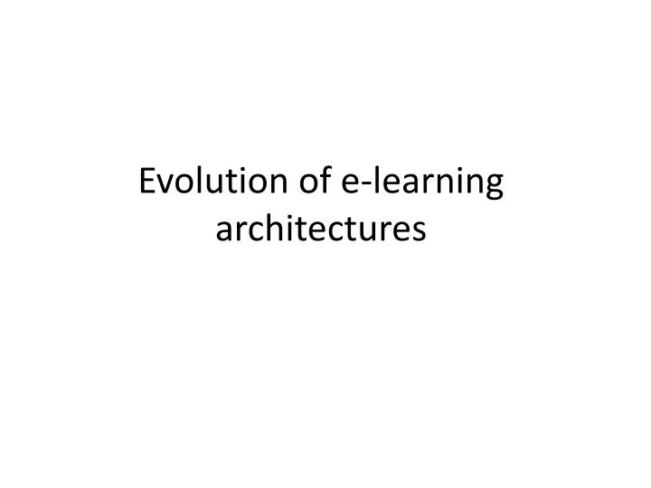Evolution of e-learning architectures