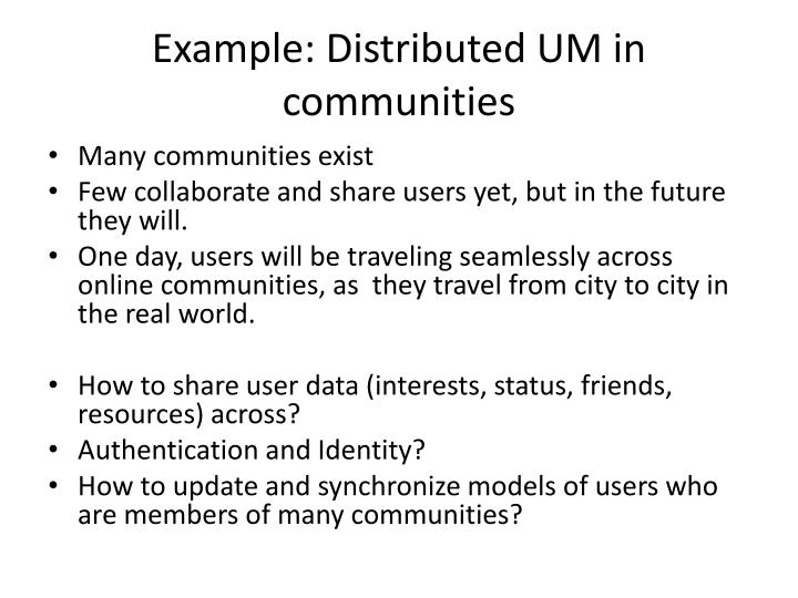 Example: Distributed UM in communities