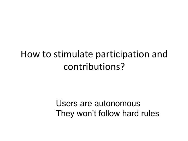 How to stimulate participation and contributions?