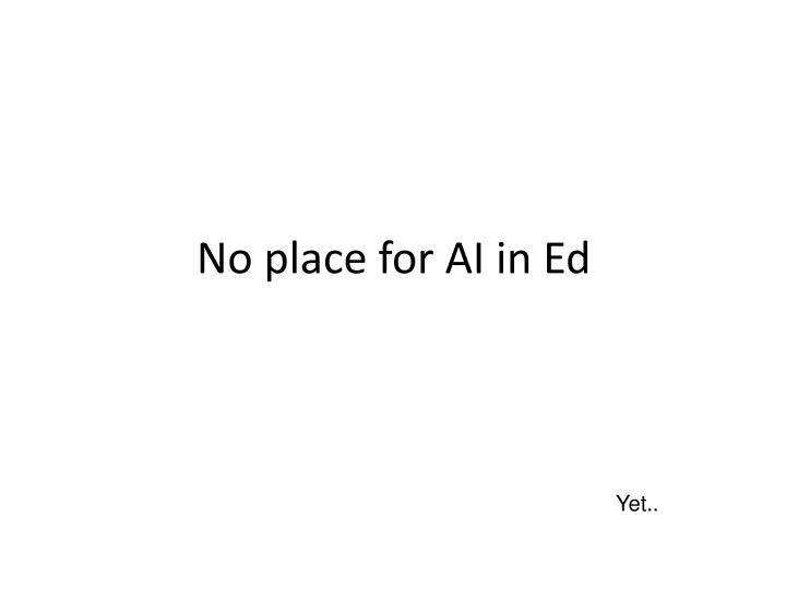 No place for AI in Ed