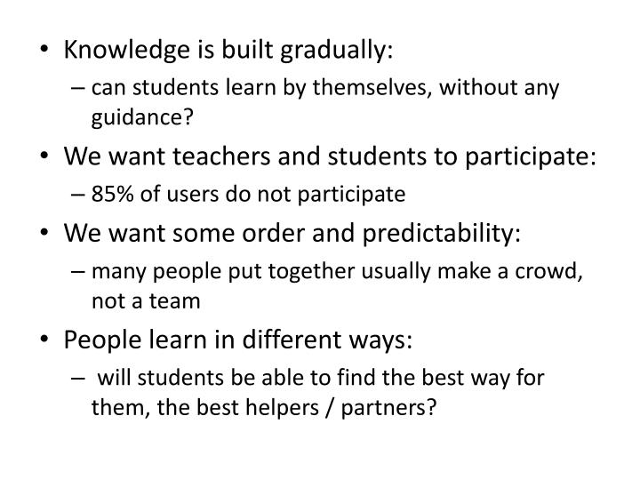 Knowledge is built gradually: