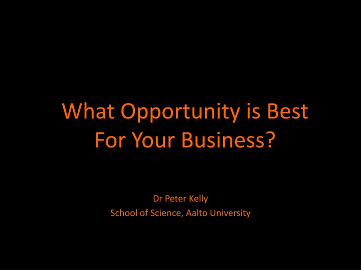 What opportunity is best for your business