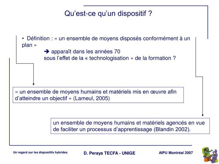 «un ensemble de moyens humains et matériels mis en œuvre afin d'atteindre un objectif» (Lameul, 2005)