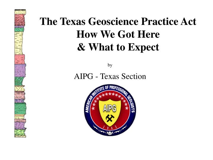 The Texas Geoscience Practice Act How We Got Here