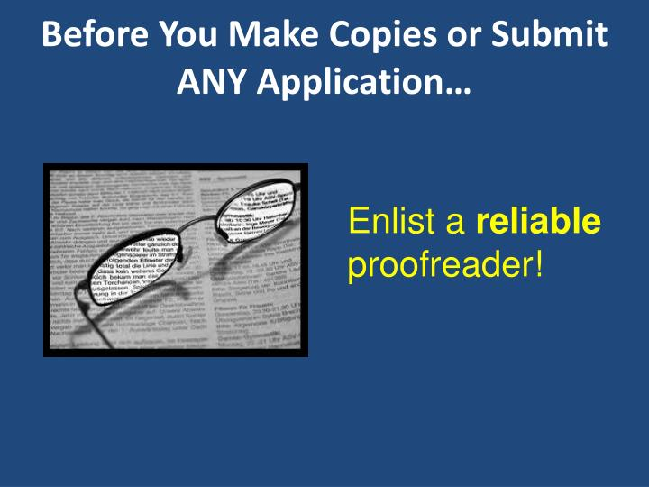 Before You Make Copies or Submit ANY Application…