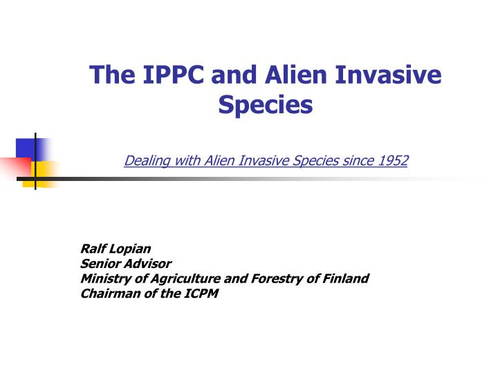 The ippc and alien invasive species dealing with alien invasive species since 1952