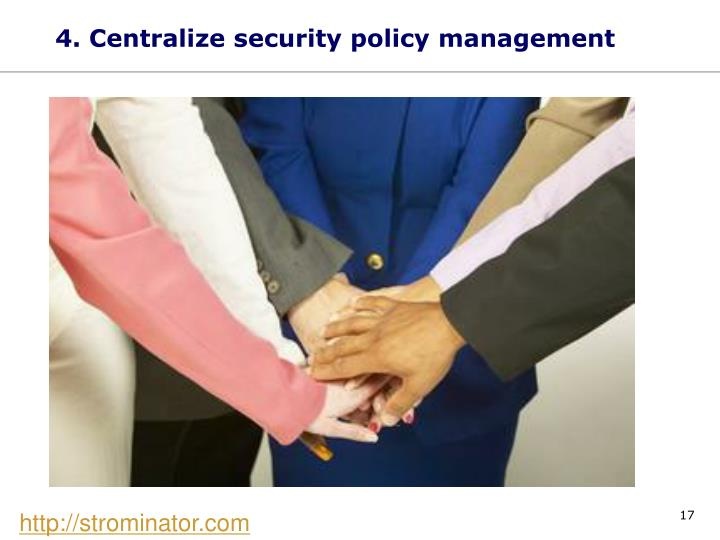 4. Centralize security policy management