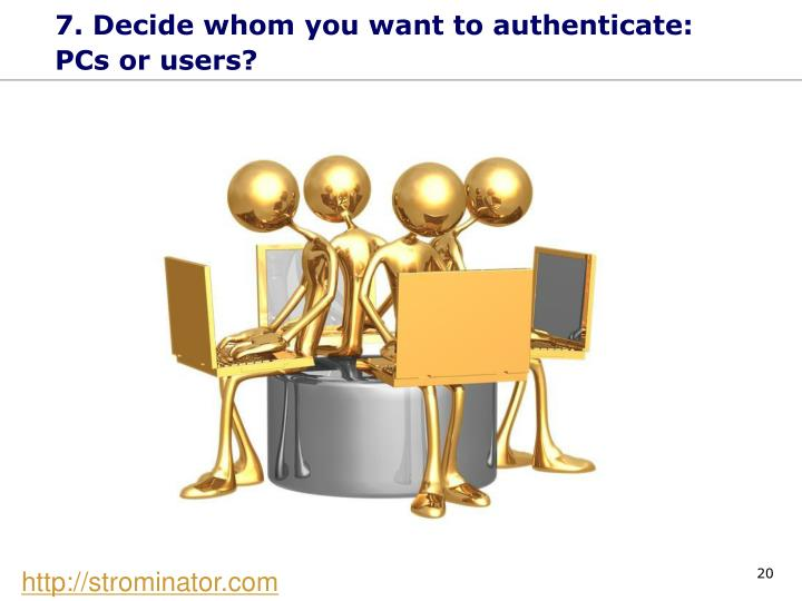 7. Decide whom you want to authenticate: PCs or users?