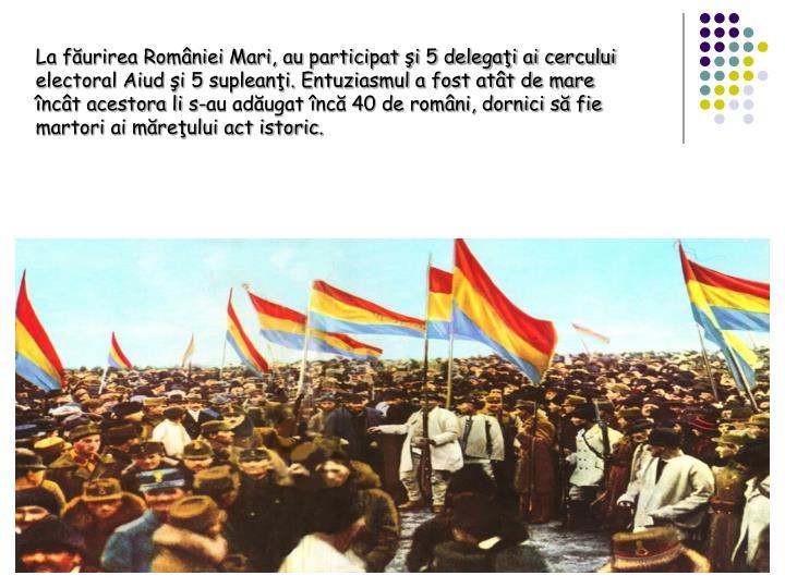 La furirea Romniei Mari, au participat i 5 delegai ai cercului electoral Aiud i 5 supleani. Entuziasmul a fost att de mare nct acestora li s-au adugat nc 40 de romni, dornici s fie martori ai mreului act istoric.