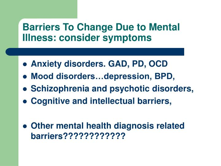 Barriers To Change Due to Mental Illness: consider symptoms