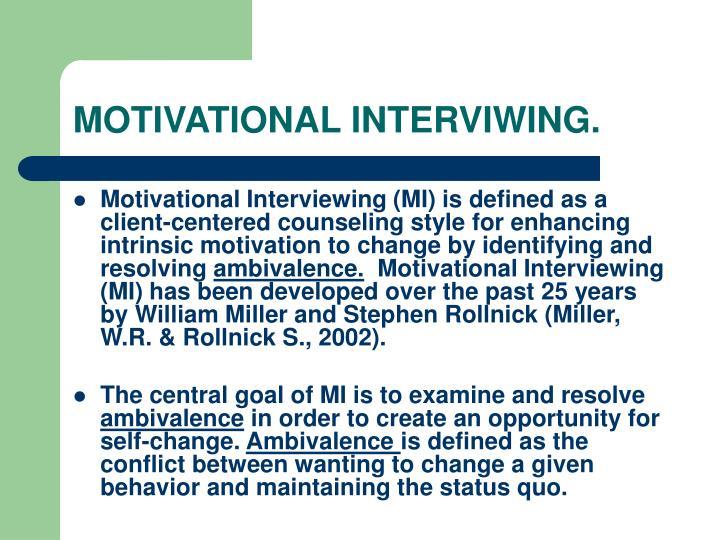 MOTIVATIONAL INTERVIWING.