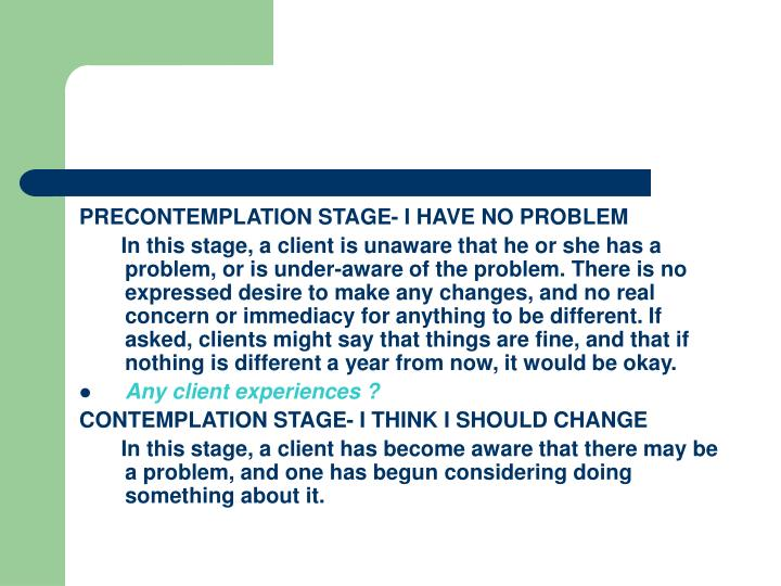 PRECONTEMPLATION STAGE- I HAVE NO PROBLEM