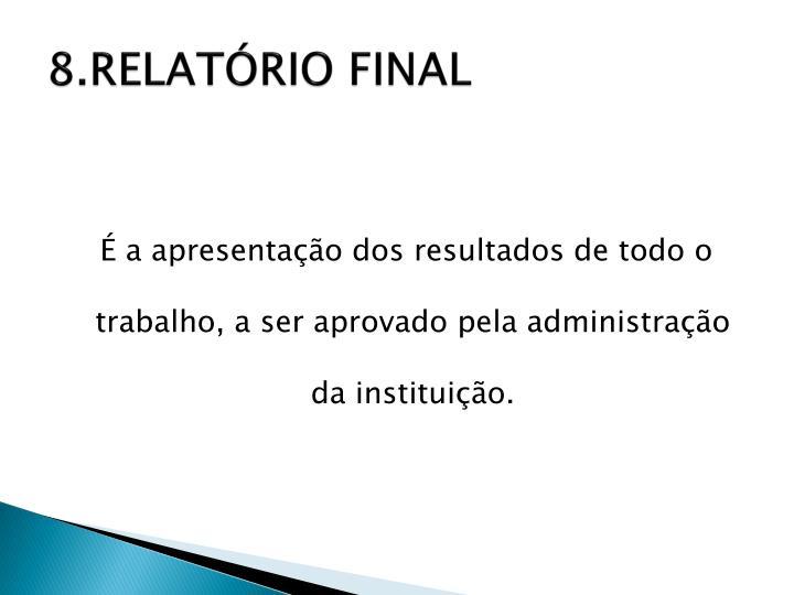 8.RELATÓRIO FINAL