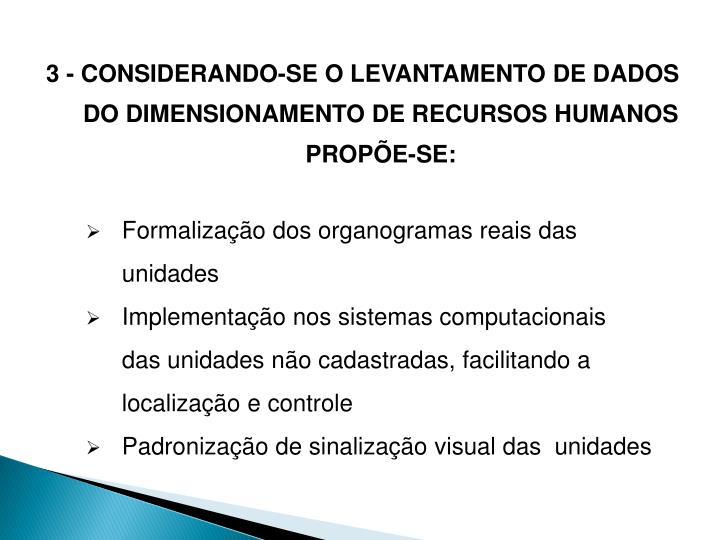 3 - CONSIDERANDO-SE O LEVANTAMENTO DE DADOS DO DIMENSIONAMENTO DE RECURSOS HUMANOS PROPÕE-SE: