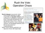rush the vote operation chaos