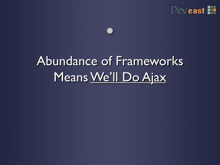 Abundance of Frameworks