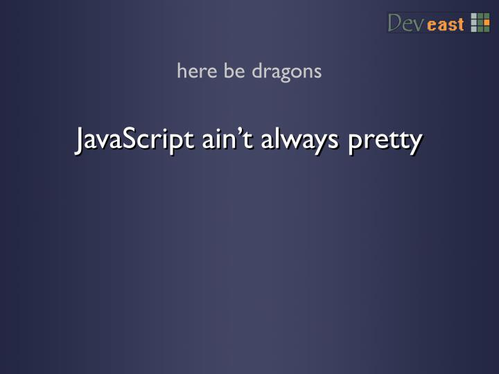 JavaScript ain't always pretty
