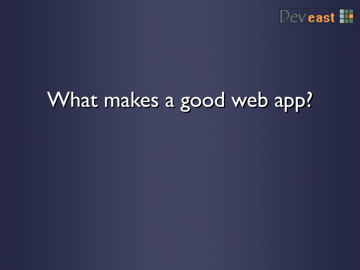 What makes a good web app