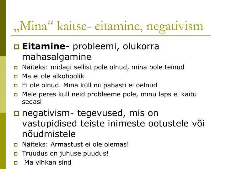 """Mina"" kaitse- eitamine, negativism"