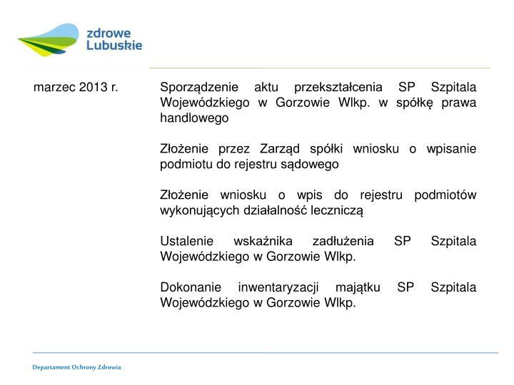 marzec 2013 r. Sporządzenie aktu przekształcenia SP Szpitala Wojewódzkiego w Gorzowie Wlkp. w spółkę prawa handlowego