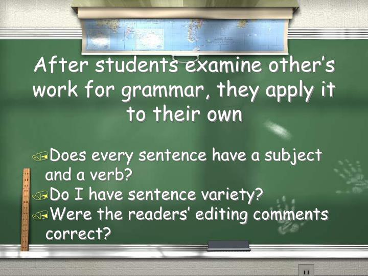 After students examine other's work for grammar, they apply it to their own