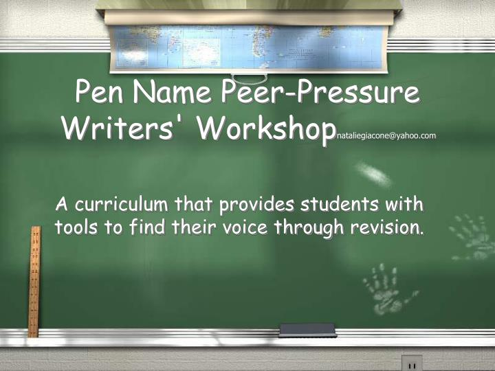 Pen name peer pressure writers workshop nataliegiacone@yahoo com