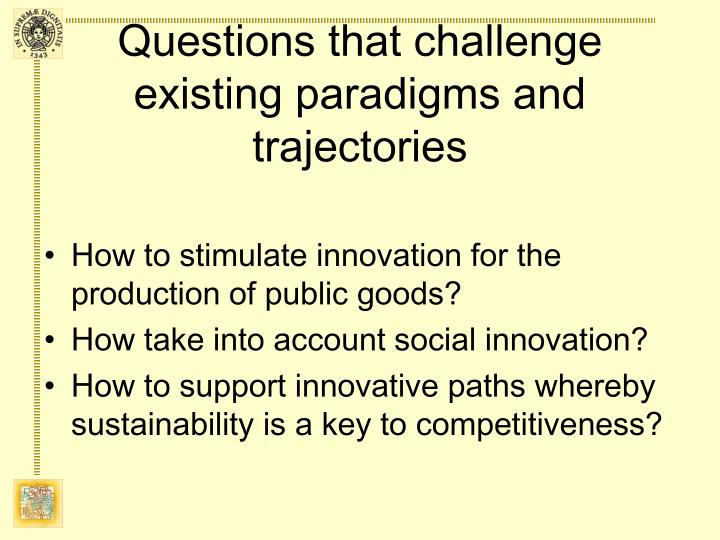 Questions that challenge existing paradigms and trajectories