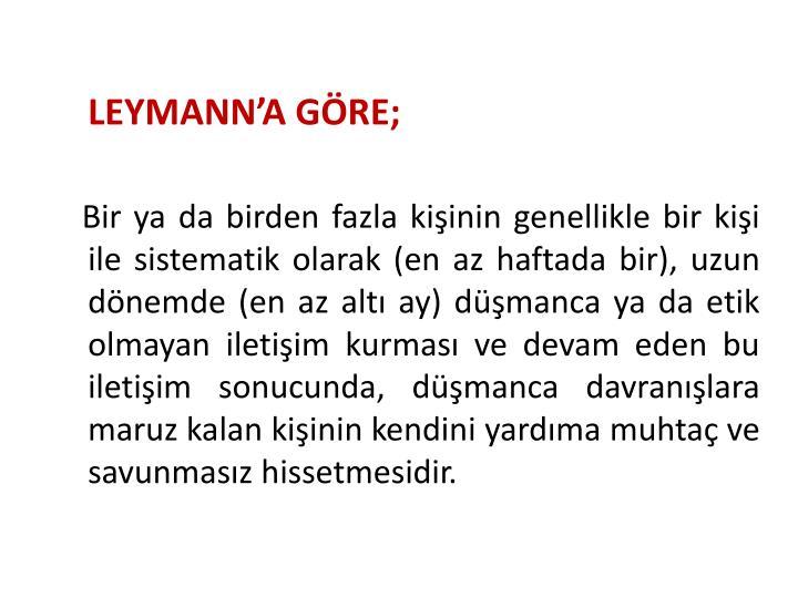 LEYMANN'A GÖRE;