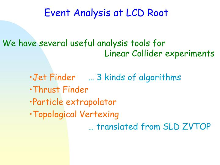Event Analysis at LCD Root