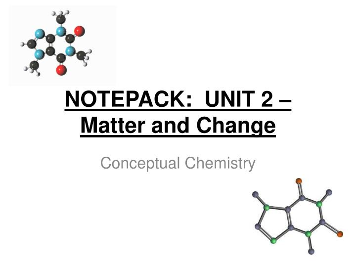 Notepack unit 2 matter and change
