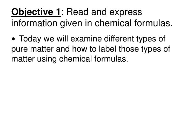 Objective 1 read and express information given in chemical formulas