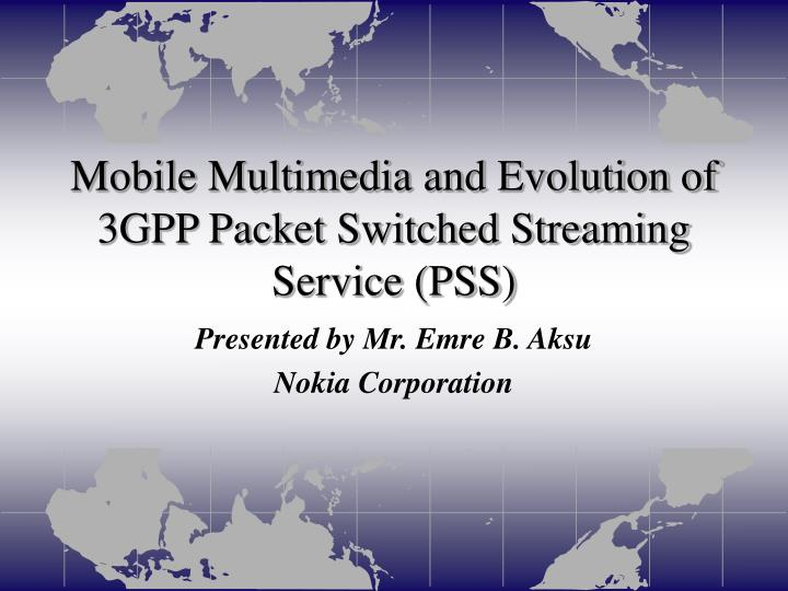 Mobile Multimedia and Evolution of 3GPP Packet Switched Streaming Service (PSS)