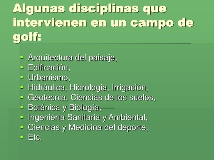 Algunas disciplinas que intervienen en un campo de golf: